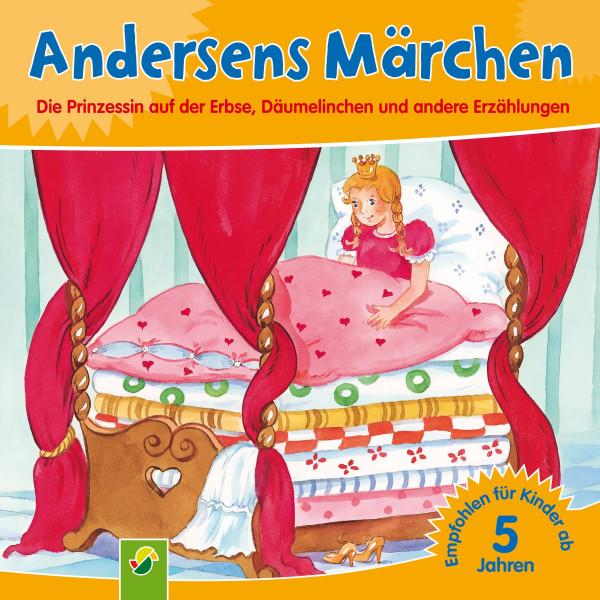 Andersens Märchen - Die Prinzessin auf der Erbse, Däumelinchen und andere Erzählungen