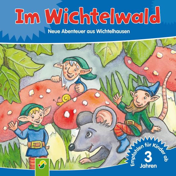 Im Wichtelwald - Neue Abenteuer aus Wichtelhausen