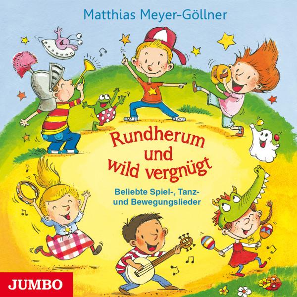 Rundherum und wild vergnügt - Beliebte Spiel-, Tanz- und Bewegungslieder