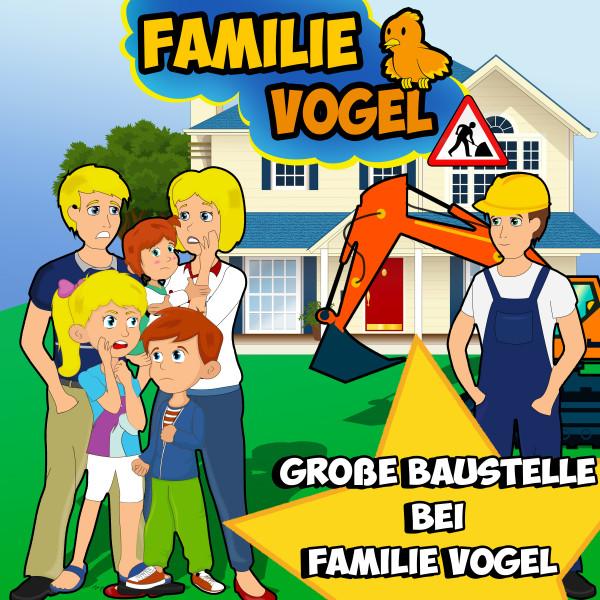 Große Baustelle bei Familie Vogel