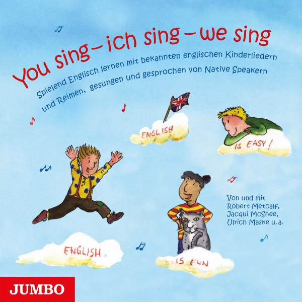 You sing - ich sing - we sing - Spielend Englisch lernen mit bekannten englischen Kinderliedern und Reimen, gesungen und gesprochen von Native Speakern