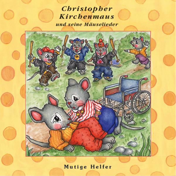 Mutige Helfer (Christopher Kirchenmaus und seine Mäuselieder 24) - Kinder-Hörspiel